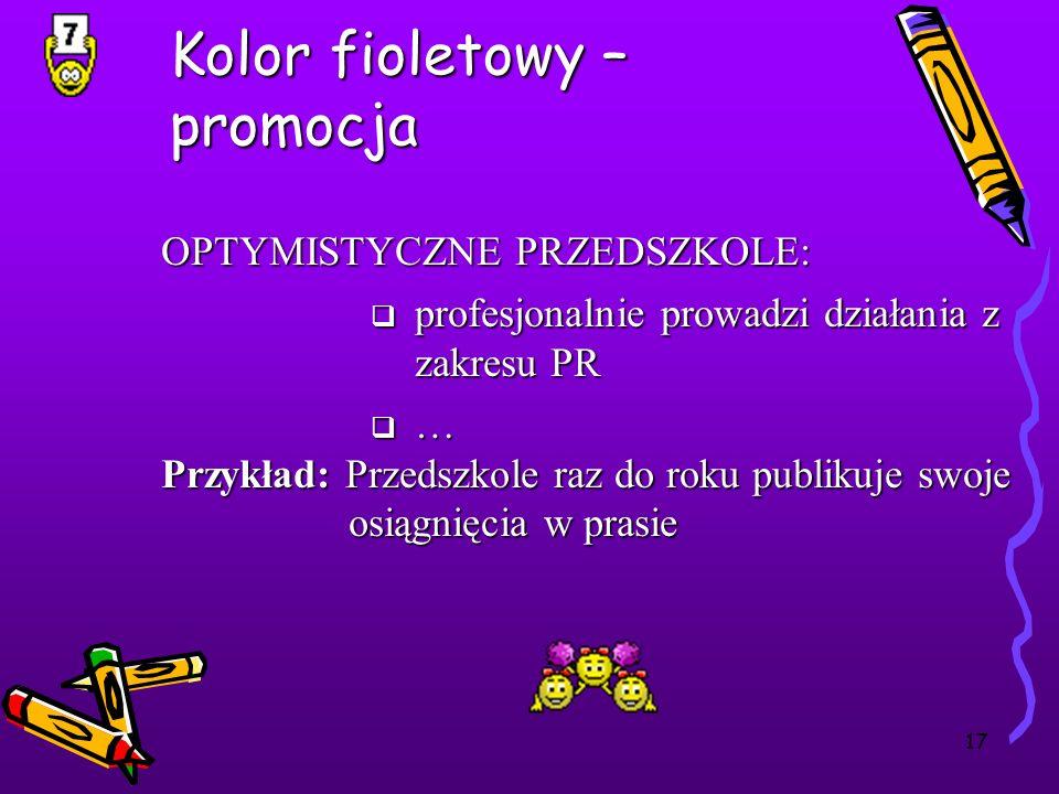 17 Kolor fioletowy – promocja OPTYMISTYCZNE PRZEDSZKOLE: profesjonalnie prowadzi działania z zakresu PR profesjonalnie prowadzi działania z zakresu PR
