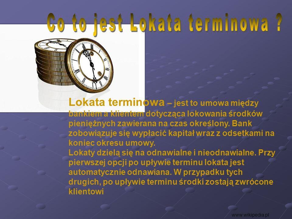 Lokata terminowa – jest to umowa między bankiem a klientem dotycząca lokowania środków pieniężnych zawierana na czas określony. Bank zobowiązuje się w