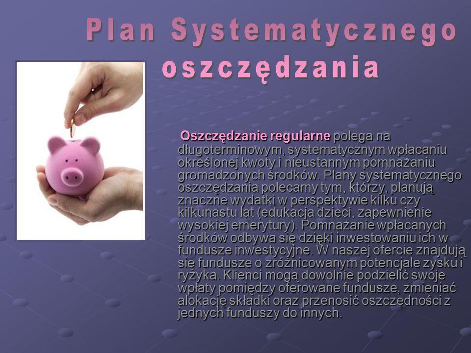 Oszczędzanie regularne polega na długoterminowym, systematycznym wpłacaniu określonej kwoty i nieustannym pomnażaniu gromadzonych środków. Plany syste