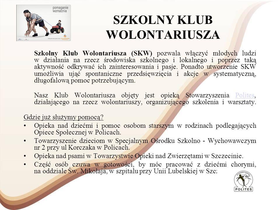 SZKOLNY KLUB WOLONTARIUSZA Szkolny Klub Wolontariusza (SKW) pozwala włączyć młodych ludzi w działania na rzecz środowiska szkolnego i lokalnego i popr