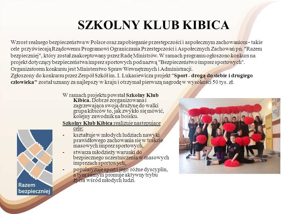 SZKOLNY KLUB KIBICA W ramach projektu powstał Szkolny Klub Kibica. Dobrze zorganizowana i zagrzewająca swoją drużynę do walki grupa kibiców to, jak zw