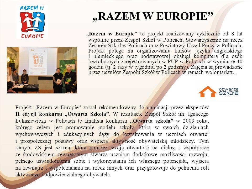 RAZEM W EUROPIE Razem w Europie to projekt realizowany cyklicznie od 8 lat wspólnie przez Zespół Szkół w Policach, Stowarzyszenie na rzecz Zespołu Szk