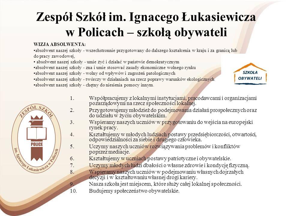 Zespół Szkół im. Ignacego Łukasiewicza w Policach – szkołą obywateli 1.Współpracujemy z lokalnymi instytucjami, pracodawcami i organizacjami pozarządo
