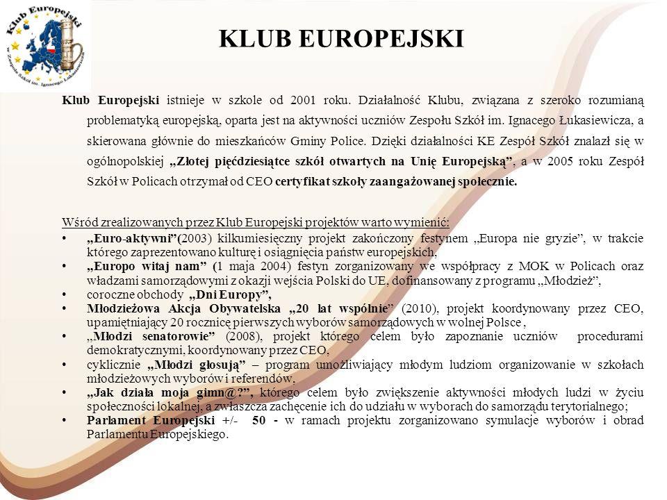 KLUB EUROPEJSKI Klub Europejski istnieje w szkole od 2001 roku. Działalność Klubu, związana z szeroko rozumianą problematyką europejską, oparta jest n