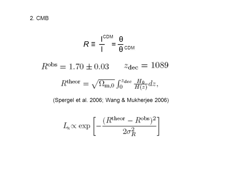 (Spergel et al. 2006; Wang & Mukherjee 2006) 2. CMB R R l CDM l = θ θ