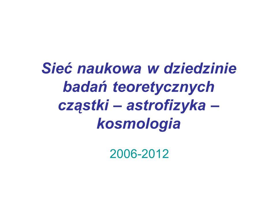 Sieć naukowa w dziedzinie badań teoretycznych cząstki – astrofizyka – kosmologia 2006-2012