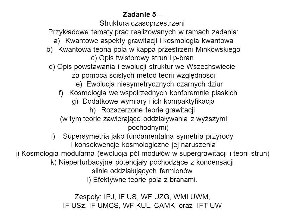 Zadanie 5 – Struktura czasoprzestrzeni Przykładowe tematy prac realizowanych w ramach zadania: a)Kwantowe aspekty grawitacji i kosmologia kwantowa b)K
