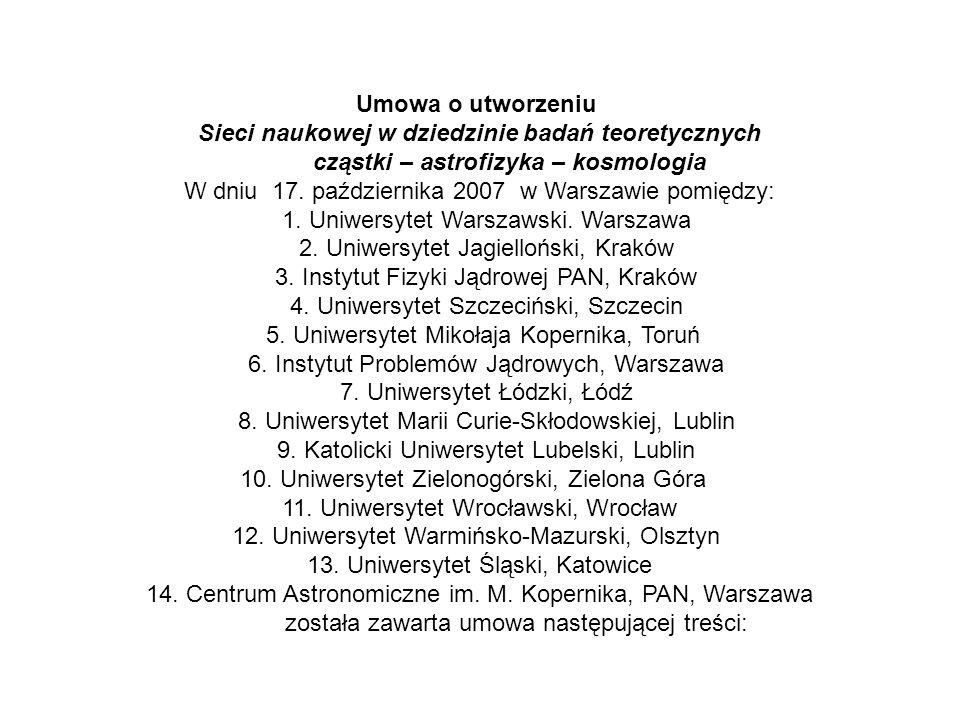 Umowa o utworzeniu Sieci naukowej w dziedzinie badań teoretycznych cząstki – astrofizyka – kosmologia W dniu 17. października 2007 w Warszawie pomiędz