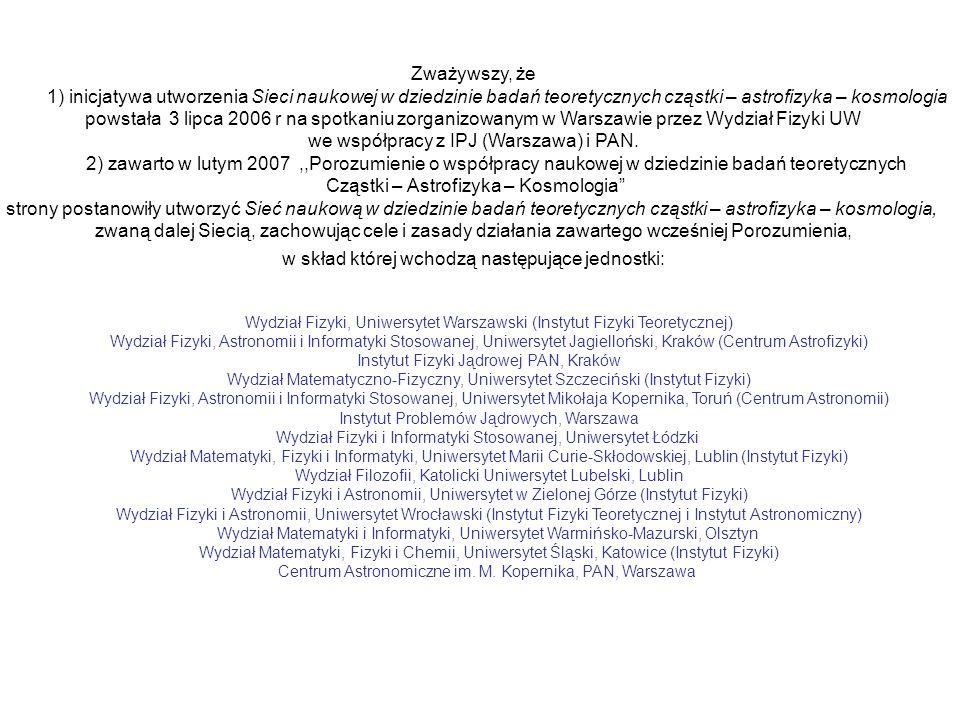 Zważywszy, że 1) inicjatywa utworzenia Sieci naukowej w dziedzinie badań teoretycznych cząstki – astrofizyka – kosmologia powstała 3 lipca 2006 r na s