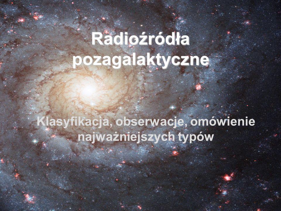 Radioźródła pozagalaktyczne Klasyfikacja, obserwacje, omówienie najważniejszych typów