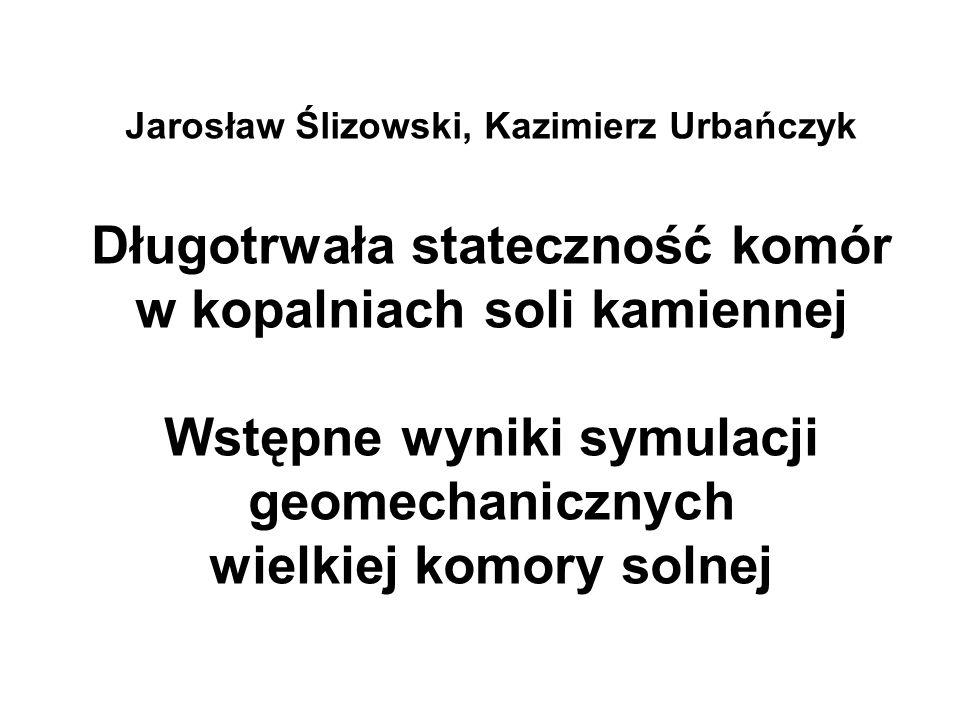 Jarosław Ślizowski, Kazimierz Urbańczyk Długotrwała stateczność komór w kopalniach soli kamiennej Wstępne wyniki symulacji geomechanicznych wielkiej k