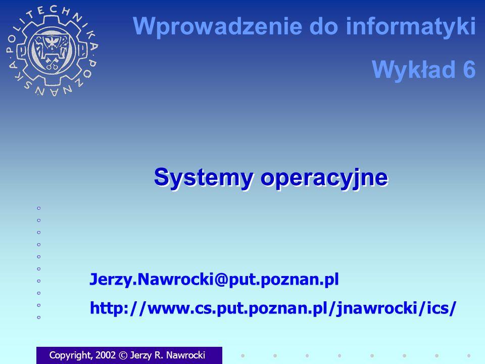Systemy operacyjne Copyright, 2002 © Jerzy R. Nawrocki Jerzy.Nawrocki@put.poznan.pl http://www.cs.put.poznan.pl/jnawrocki/ics/ Wprowadzenie do informa