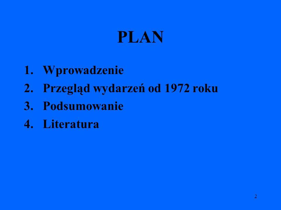 2 PLAN 1.Wprowadzenie 2.Przegląd wydarzeń od 1972 roku 3.Podsumowanie 4.Literatura