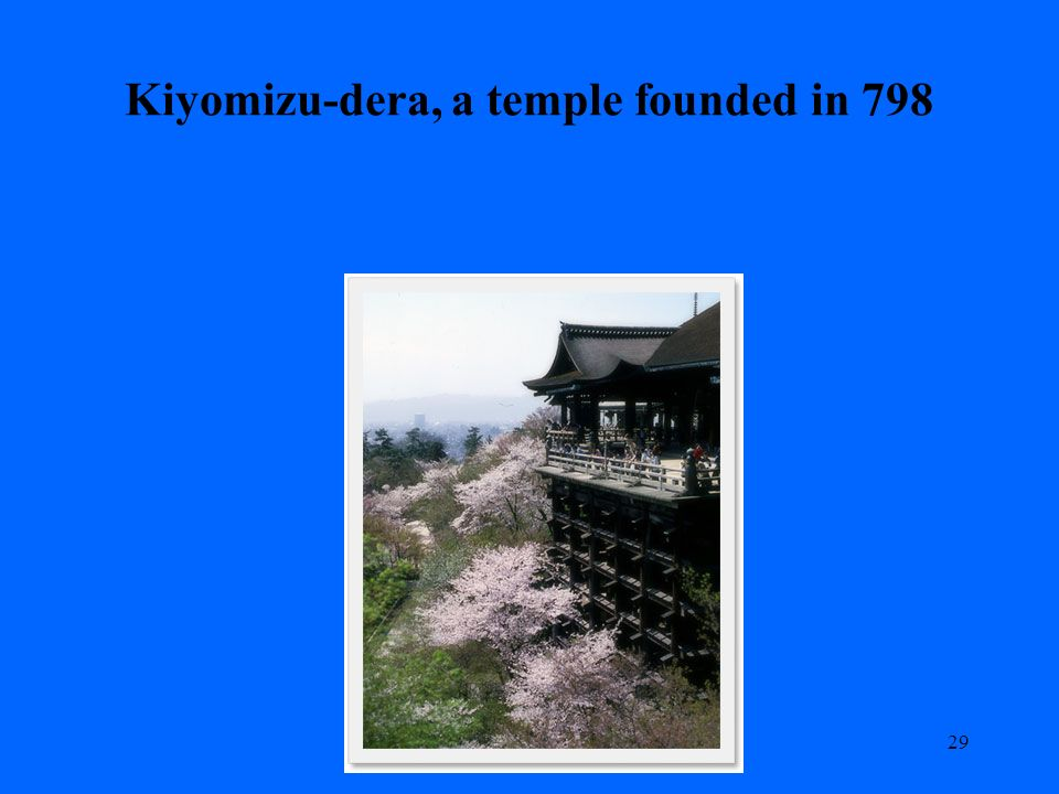 Kiyomizu-dera, a temple founded in 798 29