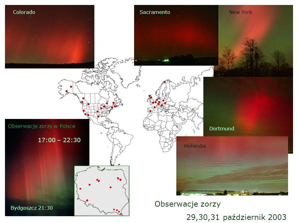 Obserwacje zorzy 29,30,31 październik 2003 New YorkSacramento Dortmund Holandia Colorado Obserwacje zorzy w Polsce 17:00 – 22:30 Bydgoszcz 21:30