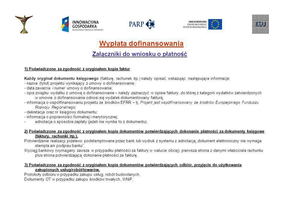 Wypłata dofinansowania Załączniki do wniosku o płatność 1) Poświadczone za zgodność z oryginałem kopie faktur Każdy oryginał dokumentu księgowego (fak