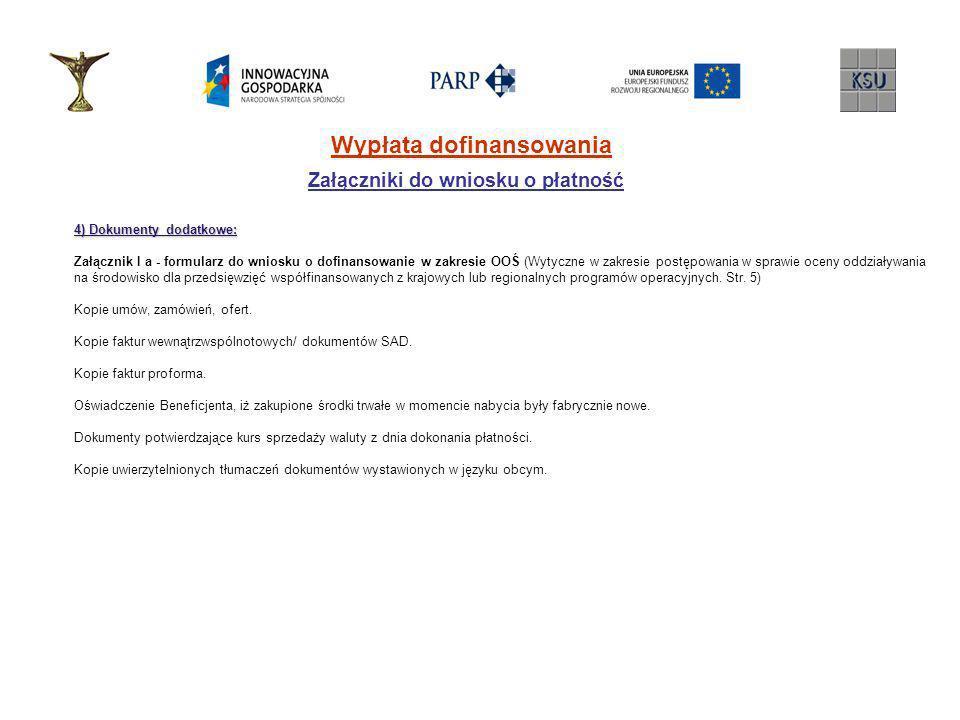 Wypłata dofinansowania Załączniki do wniosku o płatność 4) Dokumenty dodatkowe: Załącznik I a - formularz do wniosku o dofinansowanie w zakresie OOŚ (