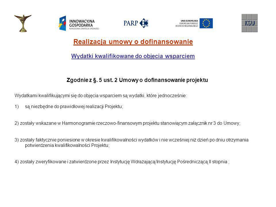 Realizacja umowy o dofinansowanie Wydatki kwalifikowane do objęcia wsparciem Zgodnie z §. 5 ust. 2 Umowy o dofinansowanie projektu Wydatkami kwalifiku