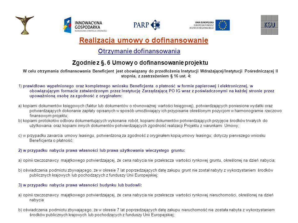 Realizacja umowy o dofinansowanie Otrzymanie dofinansowania Zgodnie z §. 6 Umowy o dofinansowanie projektu W celu otrzymania dofinansowania Beneficjen
