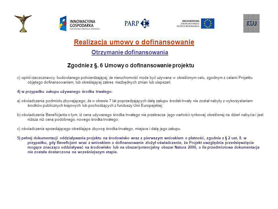 Realizacja umowy o dofinansowanie Otrzymanie dofinansowania Zgodnie z §. 6 Umowy o dofinansowanie projektu c) opinii rzeczoznawcy budowlanego potwierd