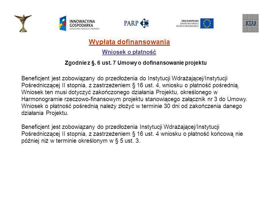 Wypłata dofinansowania Wniosek o płatność Zgodnie z §. 6 ust. 7 Umowy o dofinansowanie projektu Beneficjent jest zobowiązany do przedłożenia do Instyt