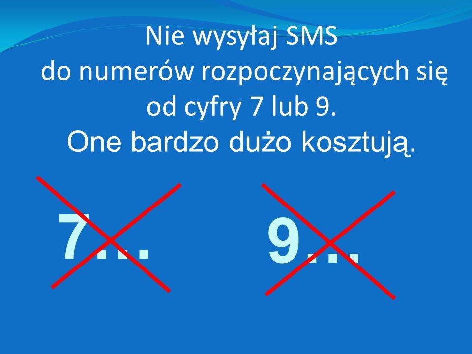 Nie wysyłaj SMS do numerów rozpoczynających się od cyfry 7 lub 9. One bardzo dużo kosztują. 7… 9…
