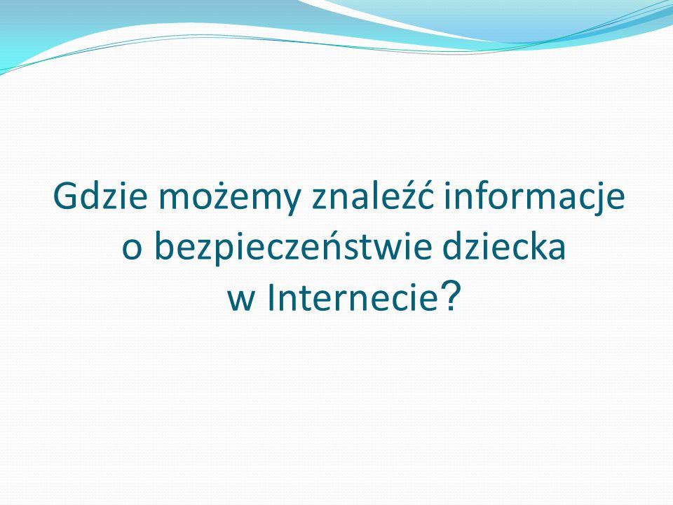 Gdzie możemy znaleźć informacje o bezpieczeństwie dziecka w Internecie ?