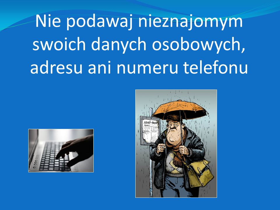 Nie podawaj nieznajomym swoich danych osobowych, adresu ani numeru telefonu