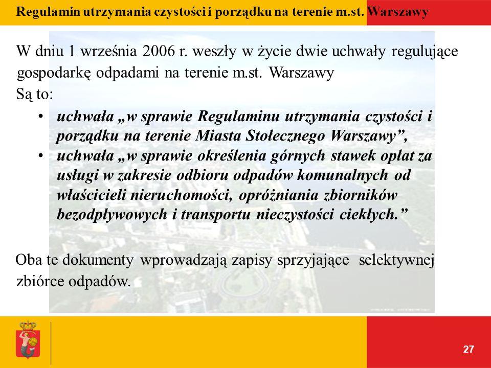 27 Regulamin utrzymania czystości i porządku na terenie m.st. Warszawy W dniu 1 września 2006 r. weszły w życie dwie uchwały regulujące gospodarkę odp