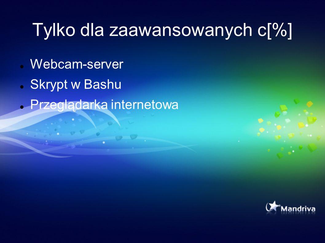 Tylko dla zaawansowanych c[%] Webcam-server Skrypt w Bashu Przeglądarka internetowa