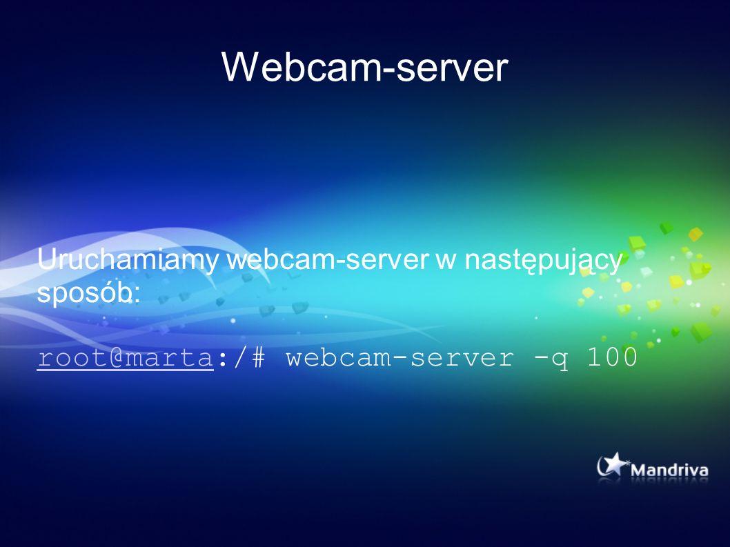 Webcam-server Uruchamiamy webcam-server w następujący sposób: root@martaroot@marta:/# webcam-server -q 100