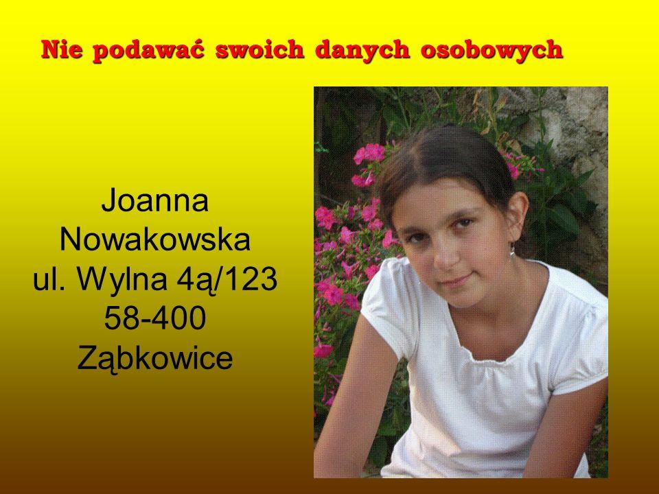 Nie podawać swoich danych osobowych Joanna Nowakowska ul. Wylna 4ą/123 58-400 Ząbkowice
