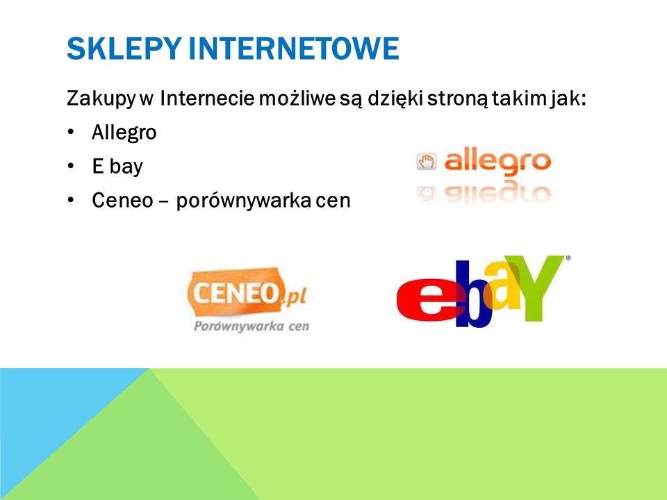 SKLEPY INTERNETOWE Zakupy w Internecie możliwe są dzięki stroną takim jak: Allegro E bay Ceneo – porównywarka cen
