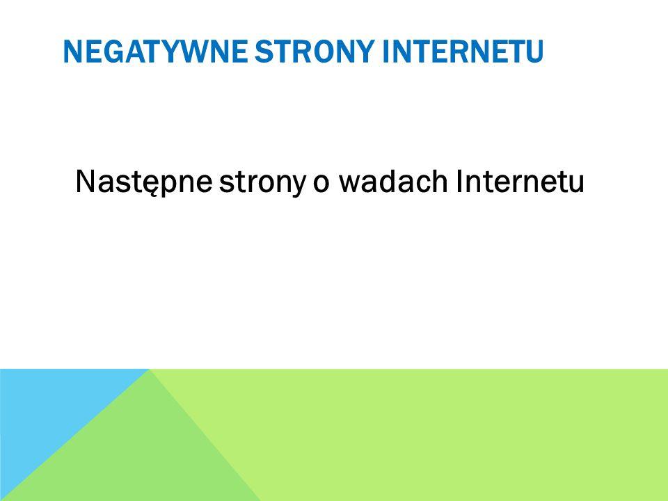 NEGATYWNE STRONY INTERNETU Następne strony o wadach Internetu