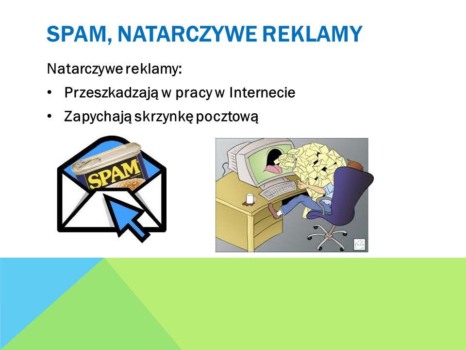 SPAM, NATARCZYWE REKLAMY Natarczywe reklamy: Przeszkadzają w pracy w Internecie Zapychają skrzynkę pocztową