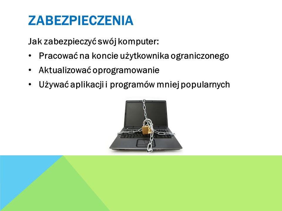 ZABEZPIECZENIA Jak zabezpieczyć swój komputer: Pracować na koncie użytkownika ograniczonego Aktualizować oprogramowanie Używać aplikacji i programów m