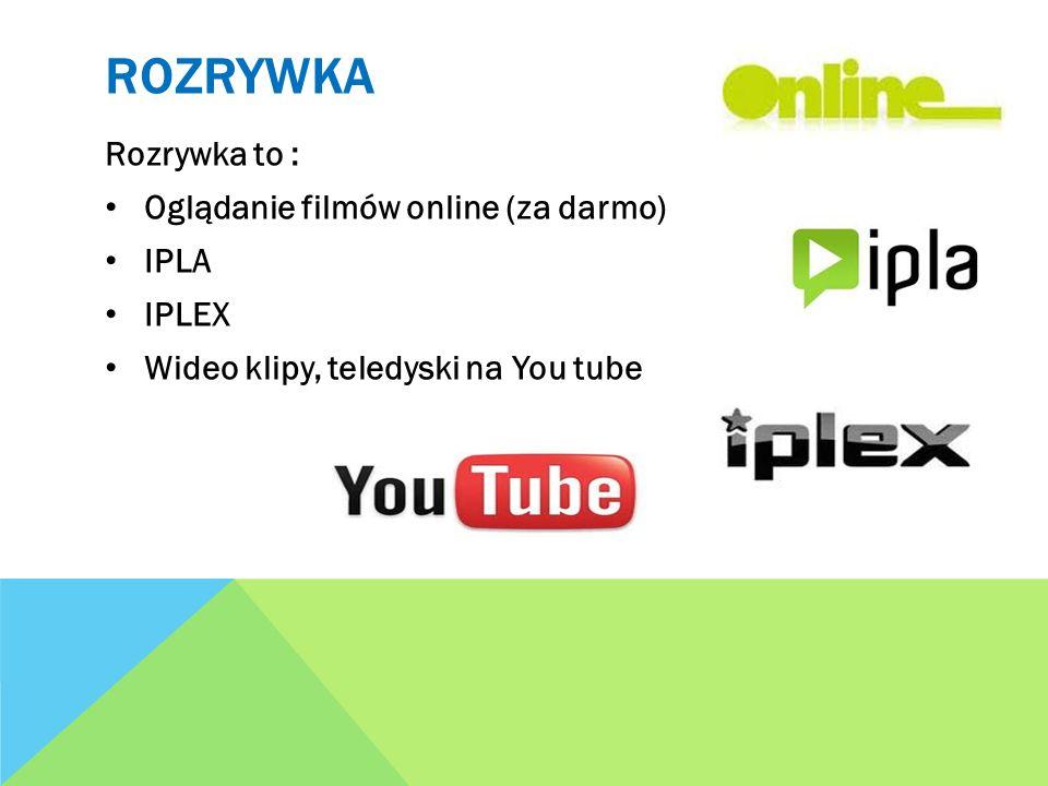 ROZRYWKA Rozrywka to : Oglądanie filmów online (za darmo) IPLA IPLEX Wideo klipy, teledyski na You tube