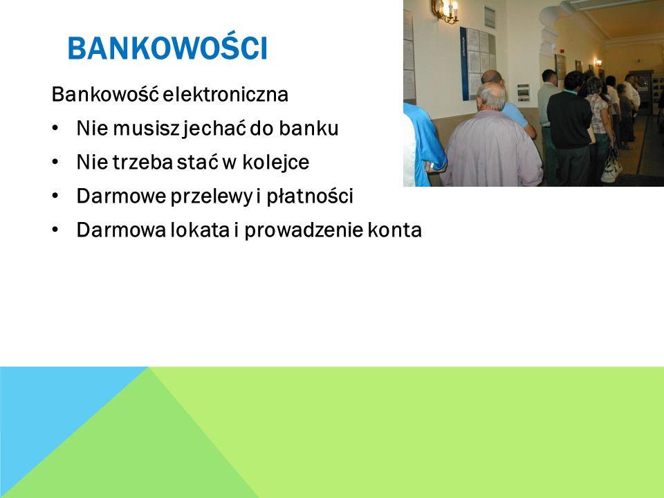 BANKOWOŚCI Bankowość elektroniczna Nie musisz jechać do banku Nie trzeba stać w kolejce Darmowe przelewy i płatności Darmowa lokata i prowadzenie kont