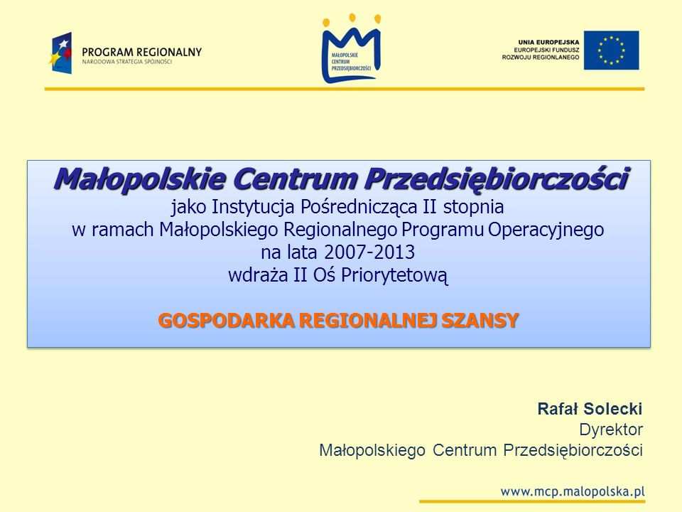 Małopolskie Centrum Przedsiębiorczości jako Instytucja Pośrednicząca II stopnia w ramach Małopolskiego Regionalnego Programu Operacyjnego na lata 2007