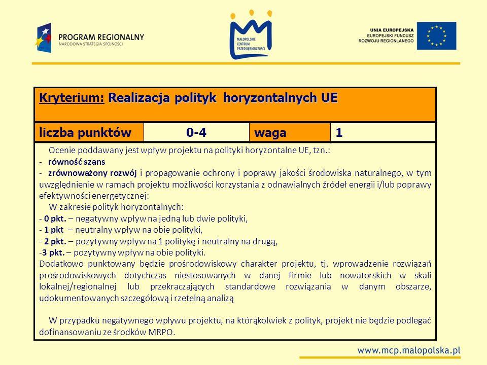 Realizacja polityk horyzontalnych UE Kryterium: Realizacja polityk horyzontalnych UE liczba punktów0-4waga1 Ocenie poddawany jest wpływ projektu na po