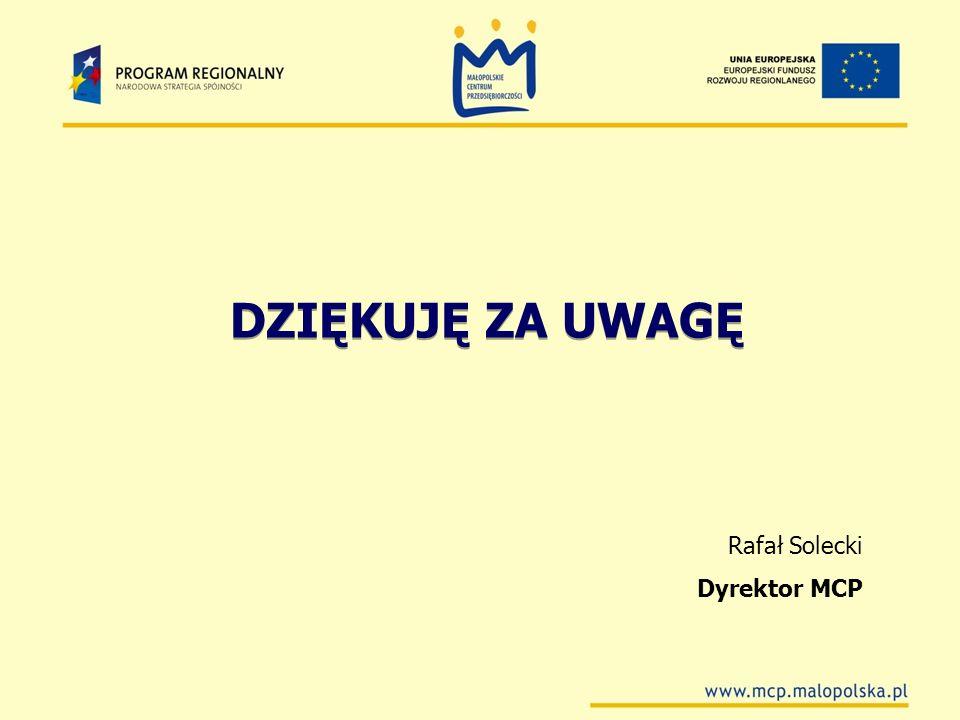 DZIĘKUJĘ ZA UWAGĘ Rafał Solecki Dyrektor MCP