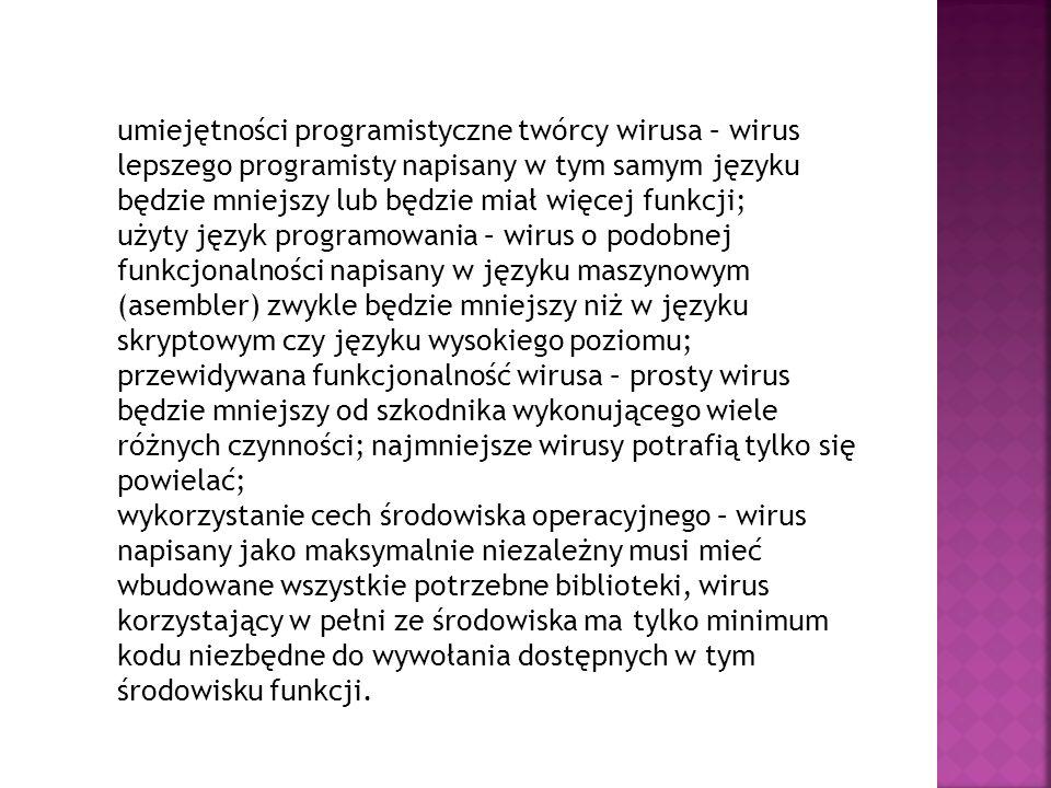 umiejętności programistyczne twórcy wirusa – wirus lepszego programisty napisany w tym samym języku będzie mniejszy lub będzie miał więcej funkcji; uż