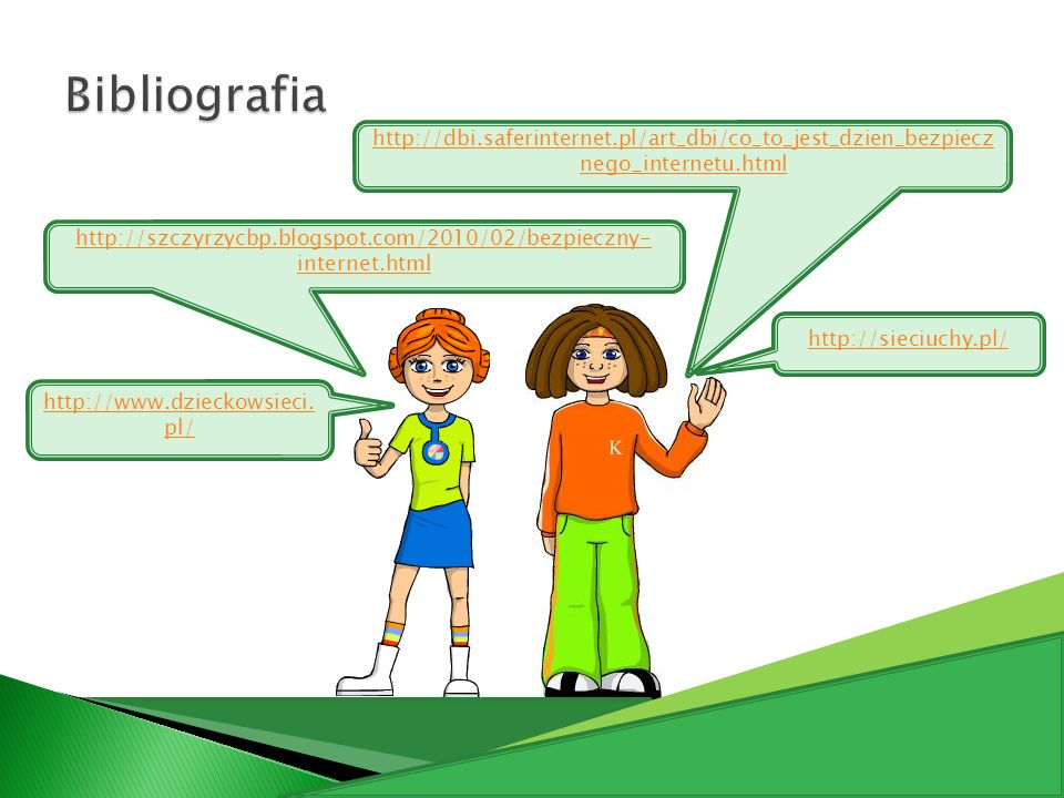 http://sieciuchy.pl/ http://szczyrzycbp.blogspot.com/2010/02/bezpieczny- internet.html http://www.dzieckowsieci. pl/ http://dbi.saferinternet.pl/art_d