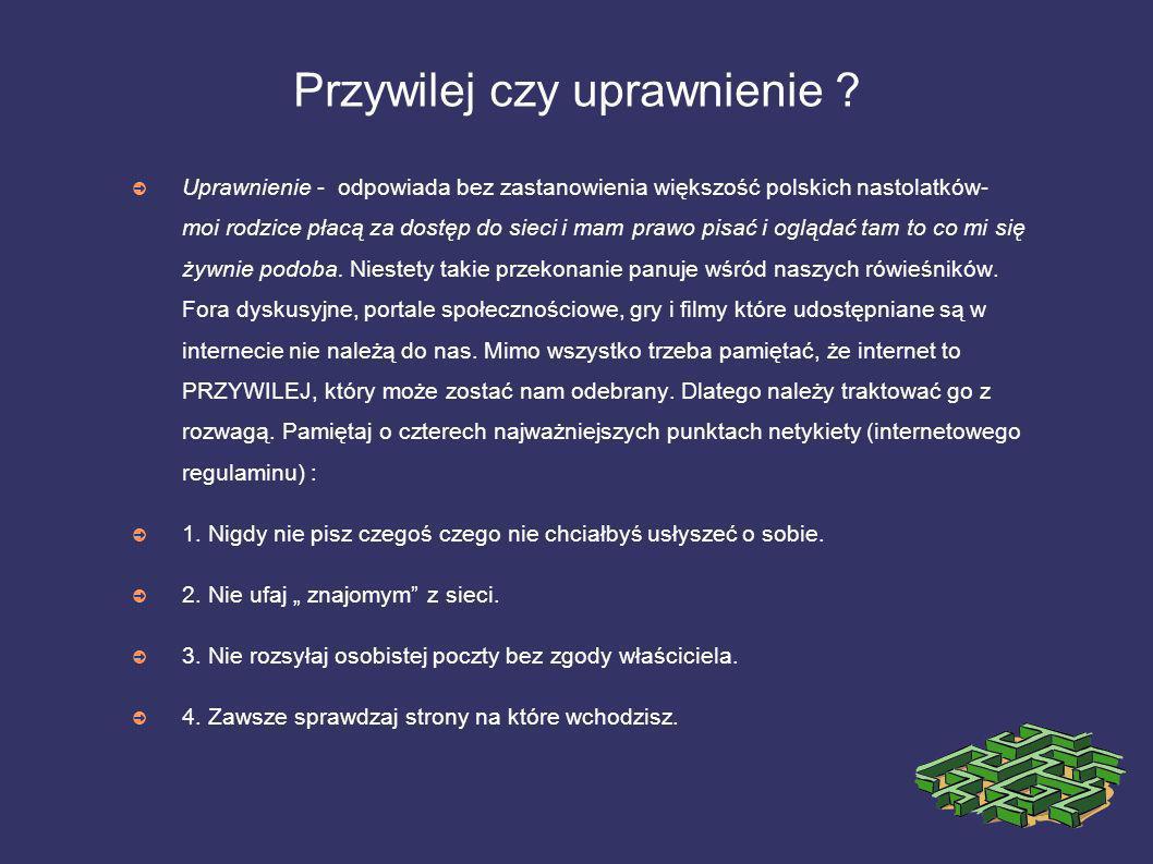Przywilej czy uprawnienie ? Uprawnienie - odpowiada bez zastanowienia większość polskich nastolatków- moi rodzice płacą za dostęp do sieci i mam prawo