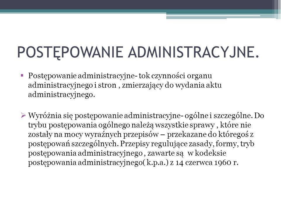 POSTĘPOWANIE ADMINISTRACYJNE. Postępowanie administracyjne- tok czynności organu administracyjnego i stron, zmierzający do wydania aktu administracyjn