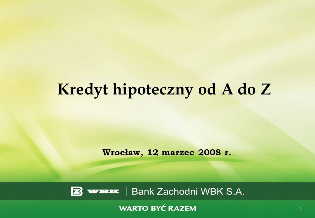 1 Kredyt hipoteczny od A do Z Wrocław, 12 marzec 2008 r.