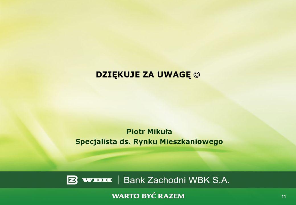 11 DZIĘKUJE ZA UWAGĘ Piotr Mikuła Specjalista ds. Rynku Mieszkaniowego