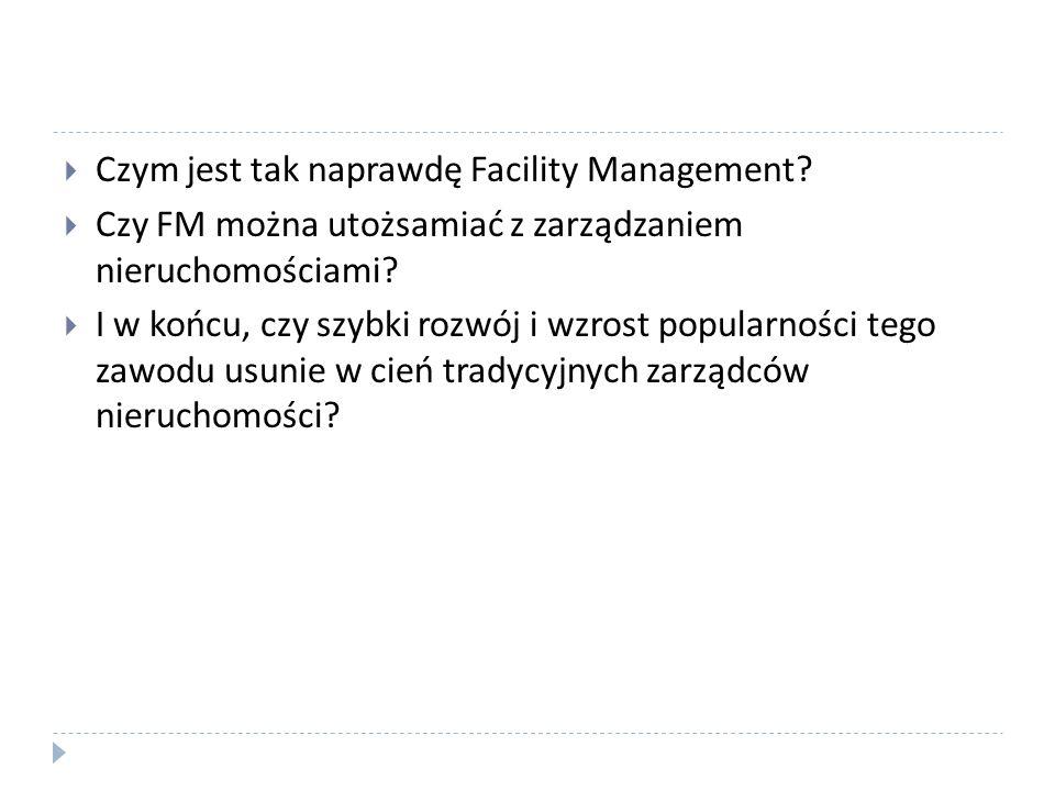 Czym jest tak naprawdę Facility Management? Czy FM można utożsamiać z zarządzaniem nieruchomościami? I w końcu, czy szybki rozwój i wzrost popularnośc