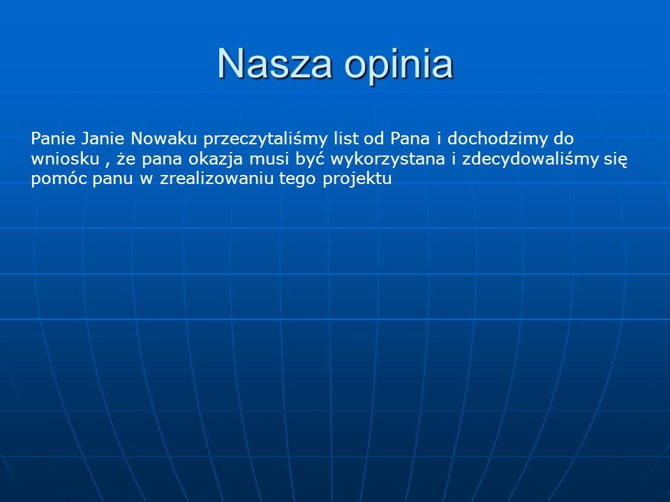Nasza opinia Panie Janie Nowaku przeczytaliśmy list od Pana i dochodzimy do wniosku, że pana okazja musi być wykorzystana i zdecydowaliśmy się pomóc panu w zrealizowaniu tego projektu