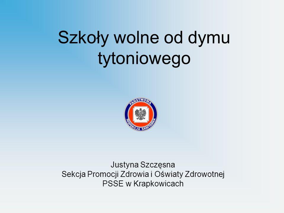 Szkoły wolne od dymu tytoniowego Justyna Szczęsna Sekcja Promocji Zdrowia i Oświaty Zdrowotnej PSSE w Krapkowicach